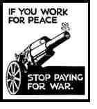 """cartoon that reads """"If you work for peace, stop paying for war."""""""